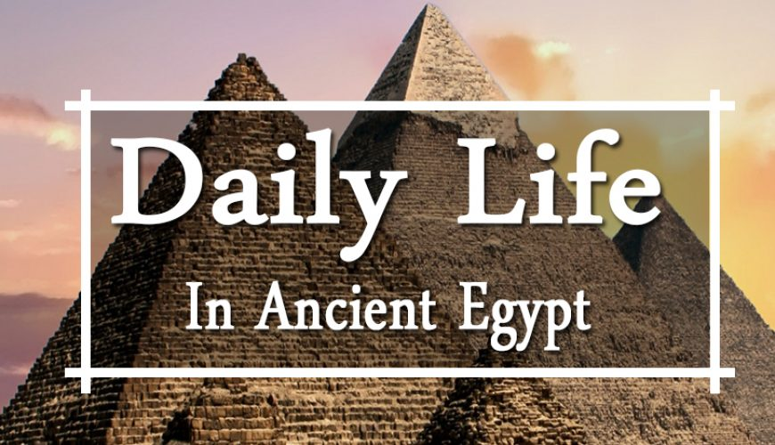 Daily Life in Ancient Egypt - Egypt Tours Portal