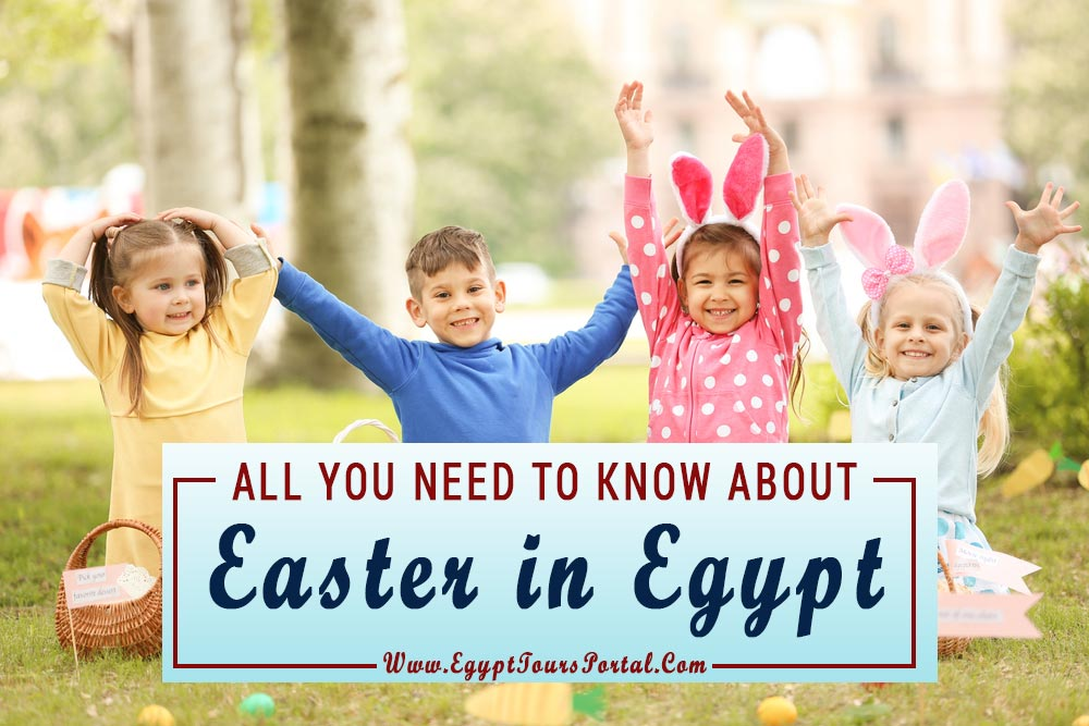 All Your Need to Know About Egypt Easter | Egypt Tours Portal
