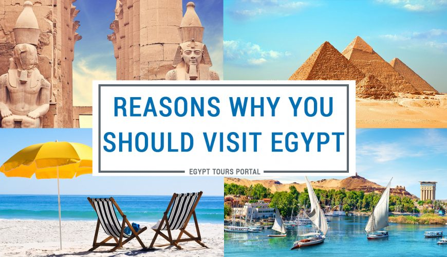 Reasons to Visit Egypt | Why You Should Travel to Egypt | Egypt Tours Portal