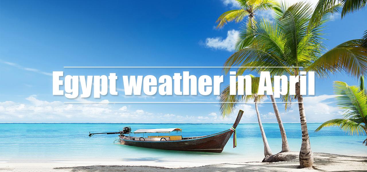 Egypt weather in April - Egypt Tours Portal